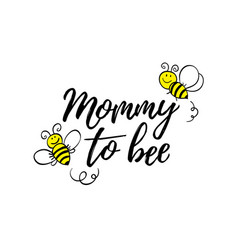 mommy to bee phrase with doodle bees on white vector image