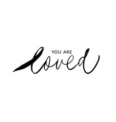 You are loved ink brush inscription vector