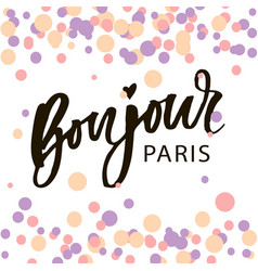 bonjour paris phrase lettering calligraphy brush vector image