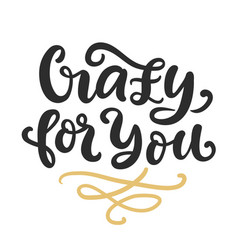 crazy for you hand written lettering vector image