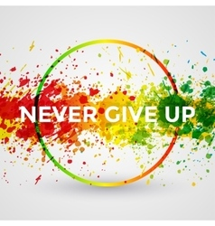 Never Give Up Motivation bright Paint Splashes vector