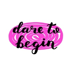 Dare to begin Brush lettering vector