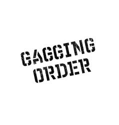 Gagging Order rubber stamp vector