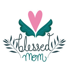 happy mothers day blessed mom flower floral vector image