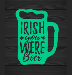 irish you were beer funny handdrawn dry brush vector image