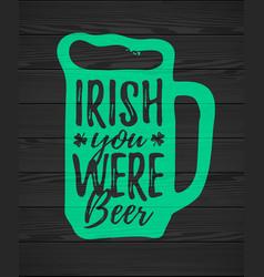 Irish you were beer funny handdrawn dry brush vector