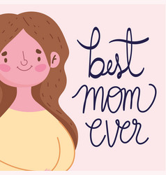 happy mothers day best mom ever greeting card vector image