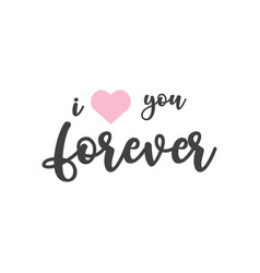 i love you forever quote typography vector image
