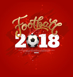 football 2018 lettering poster soccer red vector image
