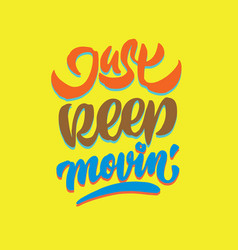 just keep moving hand lettering typography quote vector image