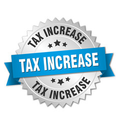 Tax increase 3d silver badge with blue ribbon vector