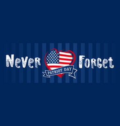 never forget patriot day usa heart poster blue vector image