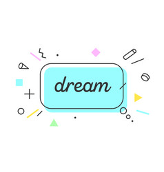 dream banner speech bubble poster and sticker vector image
