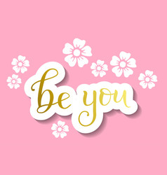 modern calligraphy lettering of be you in golden vector image