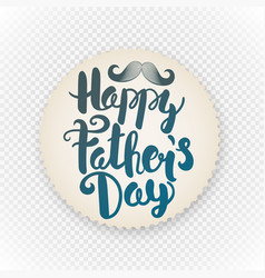 happy fathers day label grunge paper sticker with vector image