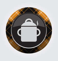 button orange black tartan - cooking pot smoke vector image vector image
