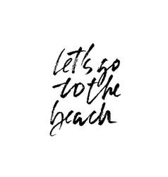 lets go to beach modern brush dry brush vector image
