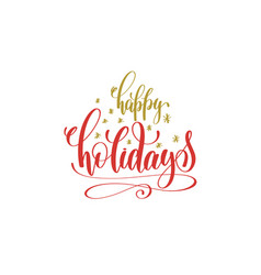 Happy holidays hand lettering holiday red and gold vector