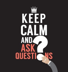 Keep Calm And Ask Question vector image
