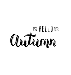 Hello Autumn Trendy hand lettering quote fashion vector image