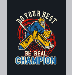 do your best be real champion ice hockey poster vector image