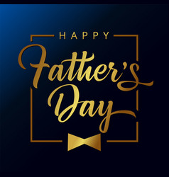 happy fathers day bow golden calligraphy card vector image