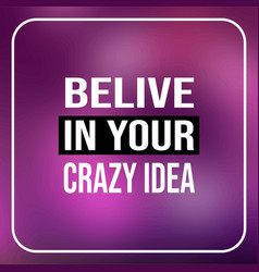 believe in your crazy idea life quote with modern vector image