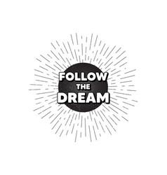 Follow dream motivation quote motivational vector