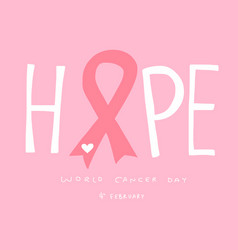 hope word and pink ribbon world of cancer day vector image