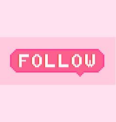 Pixel art 8bit follow sticker vector