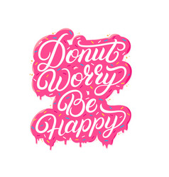 donut worry be happy hand written lettering vector image