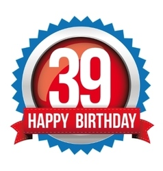 Thirty nine years happy birthday badge ribbon vector