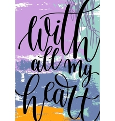 with all my heart hand written lettering on vector image