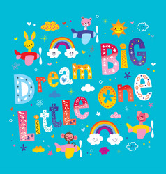 dream big little one vector image vector image