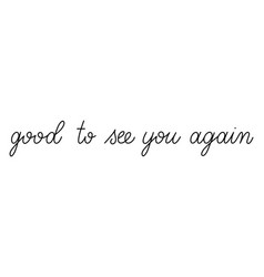 Good to see you again handwritten calligraphy vector