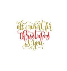 all i want christmas is you hand lettering holiday vector image