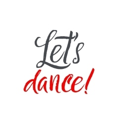 Lets Dance Hand drawn inspirational quote Modern vector image