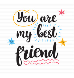 you are my best friend hand drawn motivational vector image