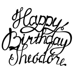 happy birthday theodore name lettering vector image