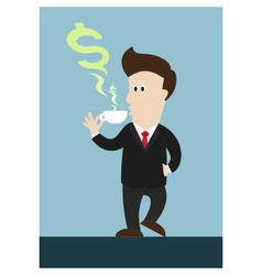 Businessman drink coffee or tea steam in money vector