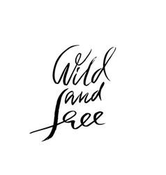 wild and free modern calligraphy handwritten vector image vector image