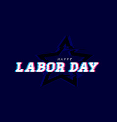 happy labor day glitch effects on dark vector image
