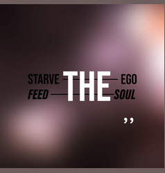 Starve ego feed soul motivation quote vector