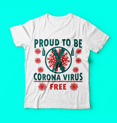 Covid 19proud to be corona virus free tshirts vector