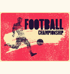 Football championship typographical grunge poster vector