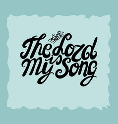 Hand lettering the lord is my song made next to vector