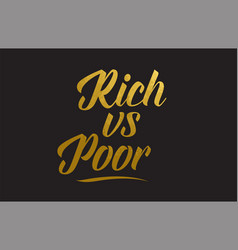 rich vs poor gold word text typography vector image