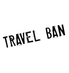 Travel ban rubber stamp vector