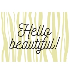 Hello beautiful romantic inscription Greeting vector