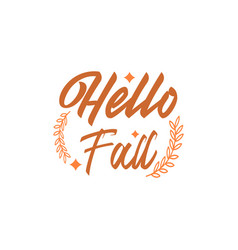 hello fall autumn quote design template vector image